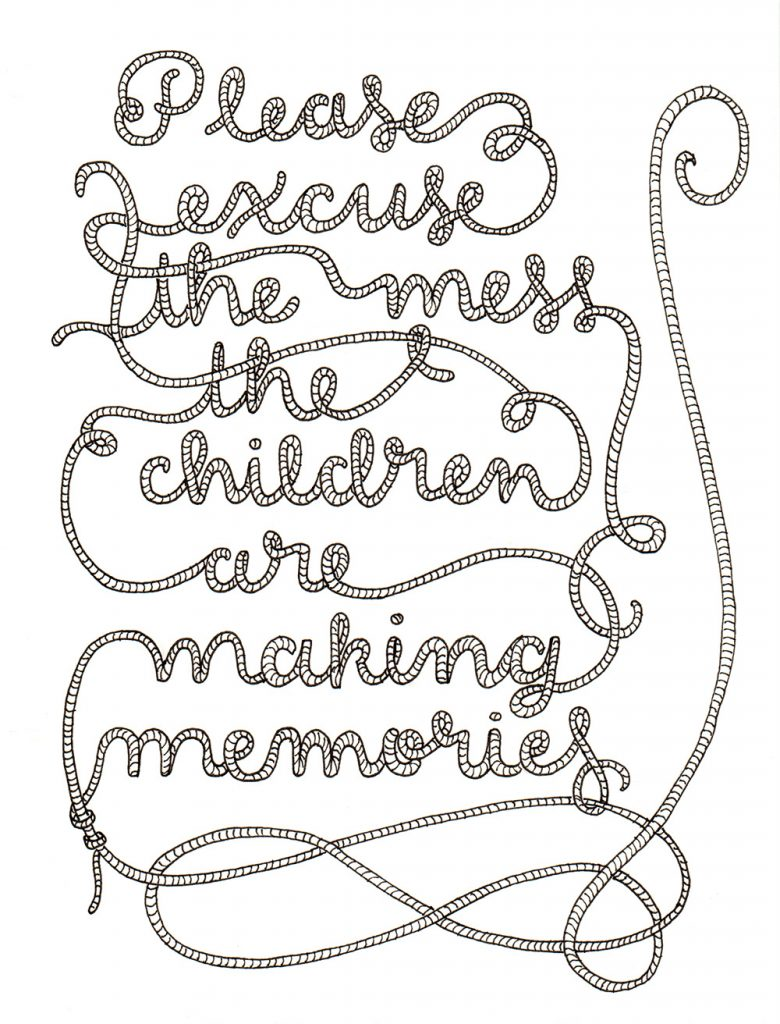 Lettering: Please excuse the mess the children are making memories